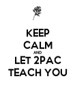 KEEP CALM AND LET 2PAC TEACH YOU - Personalised Poster large