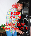 KEEP CALM AND Let A.M.W Take Care Of U - Personalised Poster large