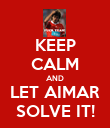 KEEP CALM AND LET AIMAR SOLVE IT! - Personalised Poster large