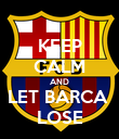 KEEP CALM AND LET BARCA  LOSE - Personalised Poster small