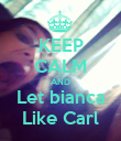 KEEP CALM AND Let bianca Like Carl - Personalised Poster large