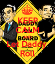 KEEP CALM AND Let Daddy  Roll - Personalised Poster large