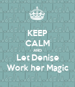KEEP CALM AND Let Denise Work her Magic - Personalised Poster large