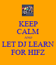 KEEP CALM AND LET DJ LEARN FOR HIFZ - Personalised Poster large