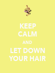 KEEP CALM AND LET DOWN YOUR HAIR - Personalised Poster large