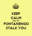 KEEP CALM AND LET FONTANENGO STALK YOU - Personalised Poster large