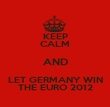 KEEP CALM AND LET GERMANY WIN THE EURO 2012 - Personalised Poster large