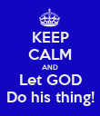 KEEP CALM AND Let GOD Do his thing! - Personalised Poster large