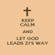KEEP CALM AND LET GOD LEADS ZI'S WAY - Personalised Poster large