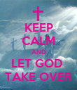 KEEP CALM AND LET GOD  TAKE OVER - Personalised Poster large