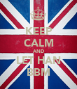 KEEP CALM AND LET HAN BBM - Personalised Poster large