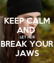 KEEP CALM AND  LET HER BREAK YOUR JAWS - Personalised Poster large