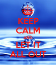 KEEP CALM AND LET IT ALL OUT - Personalised Poster large