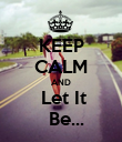 KEEP CALM AND  Let It   Be... - Personalised Poster large