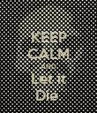 KEEP CALM AND Let it Die. - Personalised Poster large
