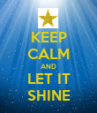 KEEP CALM AND LET IT SHINE - Personalised Poster large