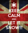 KEEP CALM AND LET IT SNOW!!! - Personalised Poster large