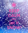 KEEP CALM AND let it SNOW! - Personalised Poster large