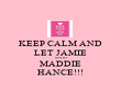KEEP CALM AND LET JAMIE SNOG MADDIE HANCE!!! - Personalised Poster large