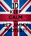 KEEP CALM AND LET JIMMY PROTEST! - Personalised Poster large