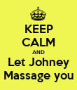 KEEP CALM AND Let Johney Massage you - Personalised Poster large