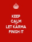 KEEP CALM AND LET KARMA FINISH IT - Personalised Poster large