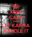 KEEP CALM AND LET KARMA HANDLE IT - Personalised Poster small
