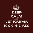 KEEP CALM AND LET KARMA KICK HIS ASS - Personalised Poster large