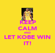KEEP CALM AND LET KOBE WIN IT! - Personalised Poster large