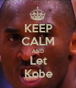 KEEP CALM AND Let Kobe - Personalised Poster large