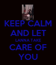 KEEP CALM AND LET LANNA TAKE CARE OF YOU - Personalised Poster large