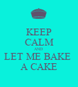 KEEP CALM AND  LET ME BAKE  A CAKE - Personalised Poster large