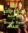 KEEP CALM And let ME Brush Your HAIR - Personalised Poster large