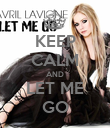 KEEP CALM AND LET ME GO - Personalised Poster large