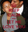 KEEP CALM AND LET ME LOVE YOU - Personalised Poster large