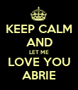 KEEP CALM AND LET ME LOVE YOU ABRIE - Personalised Poster large