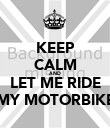 KEEP CALM AND LET ME RIDE MY MOTORBIKE - Personalised Poster large