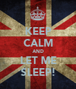 KEEP CALM AND LET ME SLEEP! - Personalised Poster large