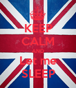 KEEP CALM AND Let me SLEEP - Personalised Poster large
