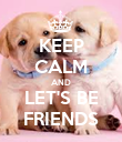 KEEP CALM AND LET'S BE FRIENDS - Personalised Poster large