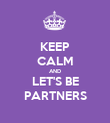 KEEP CALM AND LET'S BE PARTNERS - Personalised Poster large