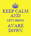KEEP CALM AND LET'S BRING AVARÉ DOWN - Personalised Poster large