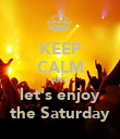 KEEP CALM AND let's enjoy the Saturday - Personalised Poster large