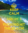 KEEP CALM AND LET`S FUCKING HIT THE BEACH! - Personalised Poster large