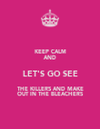 KEEP CALM AND LET'S GO SEE THE KILLERS AND MAKE OUT IN THE BLEACHERS - Personalised Poster large