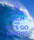 KEEP CALM AND LET'S GO SURFING - Personalised Poster large
