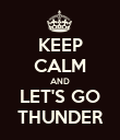 KEEP CALM AND LET'S GO THUNDER - Personalised Poster large