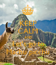 KEEP CALM AND Let's go to Machu picchu - Personalised Poster large