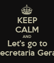 KEEP CALM AND Let's go to Secretaria Geral - Personalised Poster large