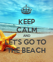KEEP CALM AND LET'S GO TO  THE BEACH - Personalised Poster large